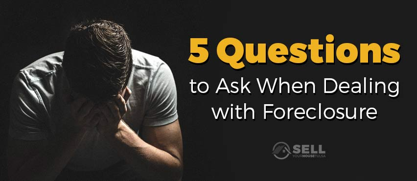 5 questions when facing foreclosure