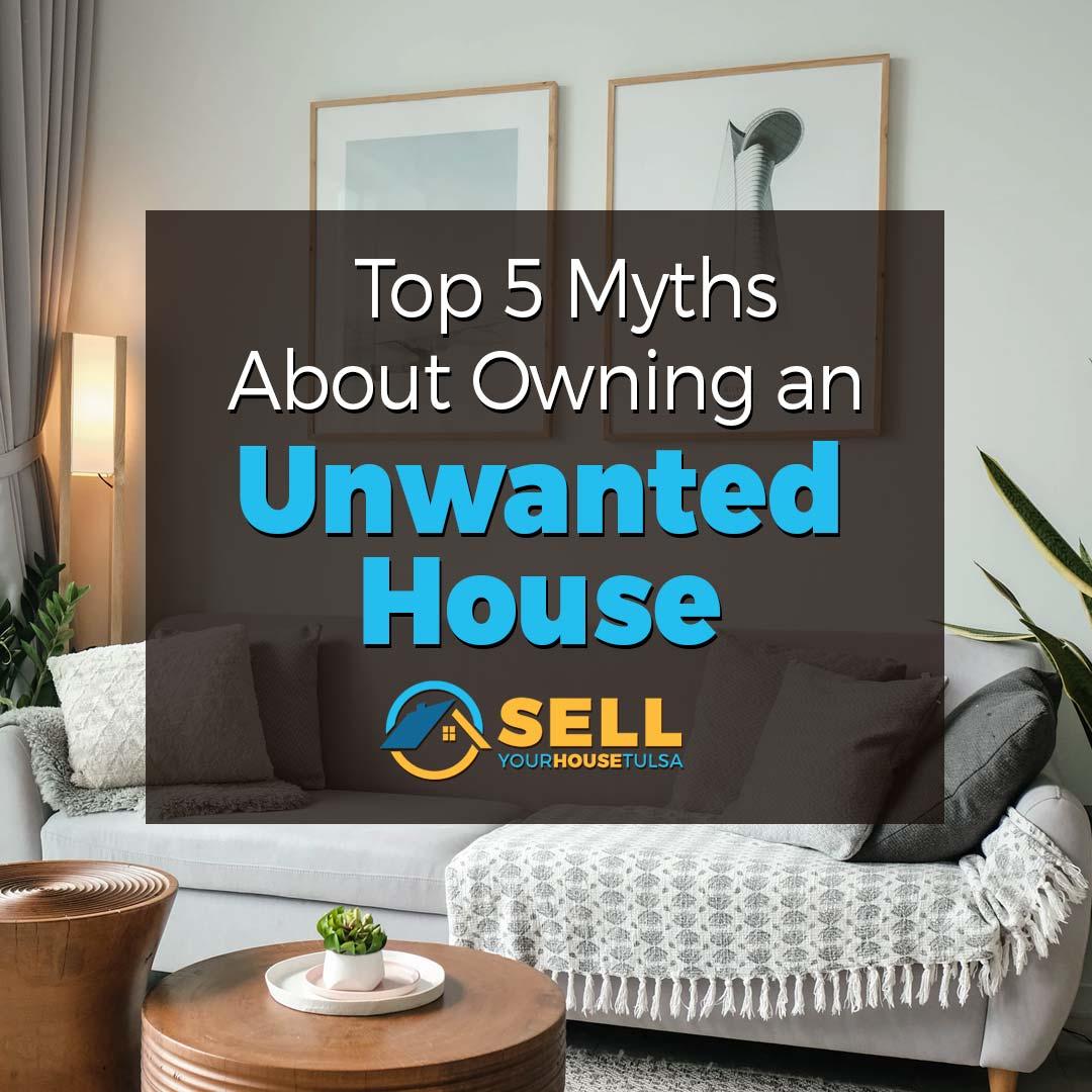 5 myths owning unwanted house Tulsa OK